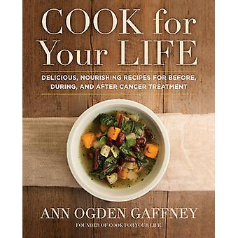Cook for Your Life - Delicious - Nourishing Recipes for Before - Durin
