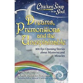 Chicken Soup for the Soul - Dreams - Premonitions and the Unexplainabl