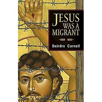 Jesus Was a Migrant by Deirdre Cornell - 9781626980402 Book
