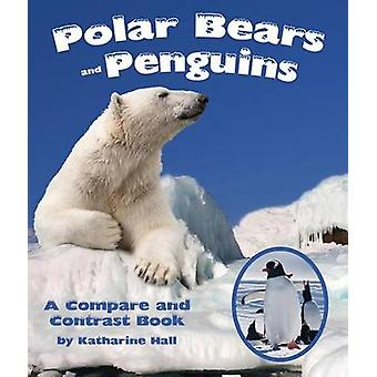 Polar Bears and Penguins - A Compare and Contrast Book by Katharine Ha