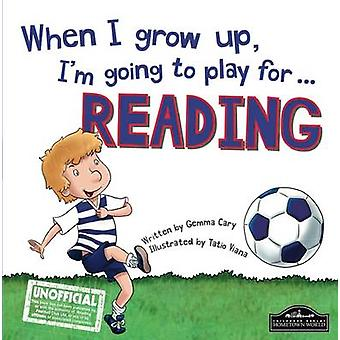 When I Grow Up I'm Going to Play for Reading by Gemma Cary - Tatio Vi