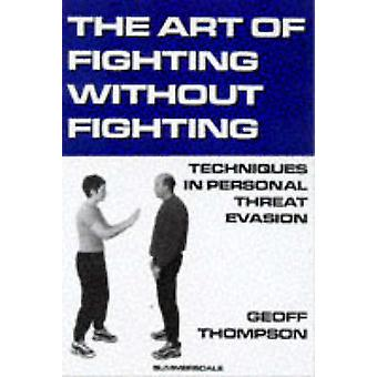 The Art of Fighting without Fighting - Techniques in Personal Threat E