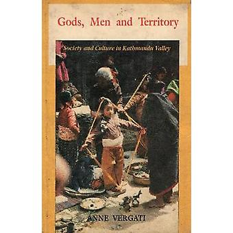 Gods - Men and Territory - Society and Culture in Kathmandu Valley by