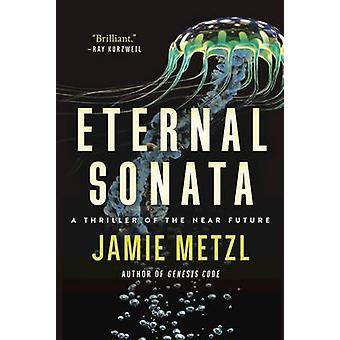 Eternal Sonata - A Thriller of the Near Future by Jamie Metzl - 978162