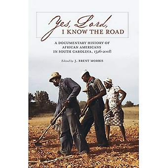 Yes, Lord, I Know the Road: A Documentary History� of African Americans in South Carolina, 1526-2008