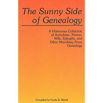 The Sunny Side of Genealogy. a Humorous Collection of Anecdotes Poems Wills Epitaphs and Other Miscellany from Genealogy by Baselt & Fonda D.