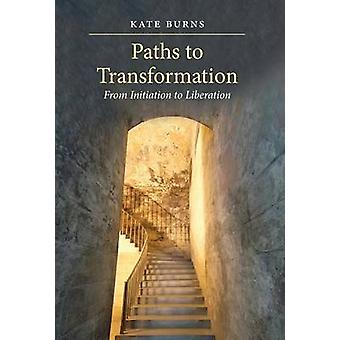 Paths to Transformation From Initiation to Liberation  Hardcover by Burns & Kate