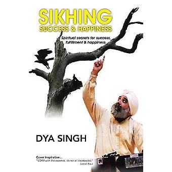 Sikhing Success  Happiness Spiritual secrets for success fulfillment  happiness. by Singh & Dya