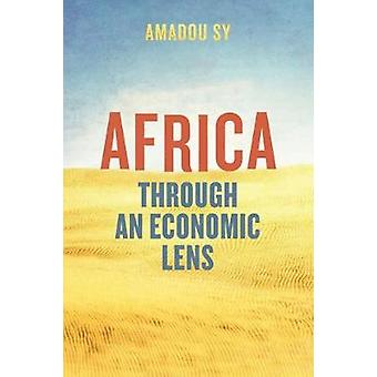 Africa Through an Economic  Lens by Amadou Sy - 9780815734734 Book