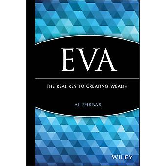EVA - The Real Key to Creating Wealth by G.Bennett Stewart - Al Ehrbar