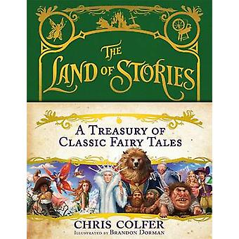 The Land of Stories A Treasury of Classic Fairy Tales by Chris Colfer