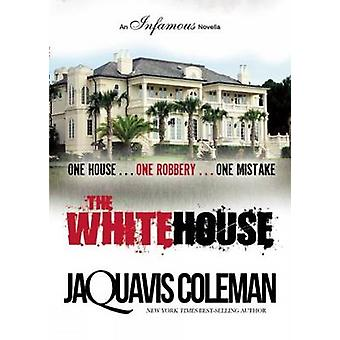 The White House - An Infamous Novella by JaQuavis Coleman - 9781617752