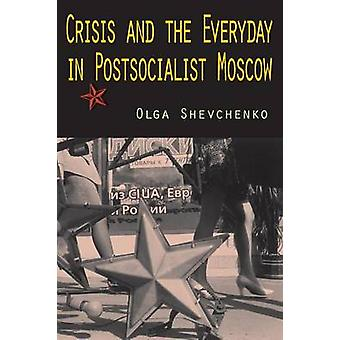 Crisis and the Everyday in Postsocialist Moscow by Shevchenko & Olga
