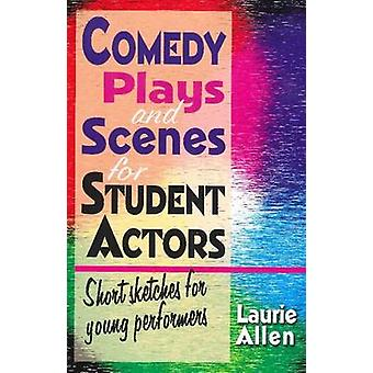 Comedy Plays  Scenes for Student Actors by Laurie Allen