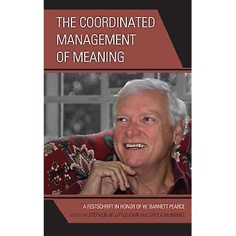The Coordinated Management of Meaning by Edited by Sheila McNamee & Contributions by Catherine Creede & Contributions by Vernon E Cronen & Contributions by Robyn Penman & Contributions by John Shotter & Contributions by J Kevin Barge & Contr
