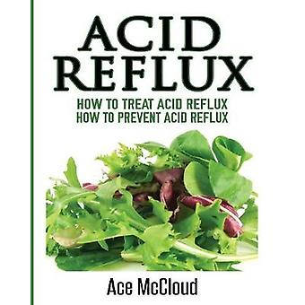 Acid Reflux How To Treat Acid Reflux How To Prevent Acid Reflux by McCloud & Ace