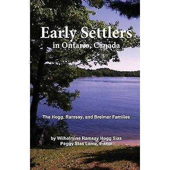 Early Settlers in Ontario Canada The Hogg Ramsay and Breimer Families by Sias & Wilhelmine Hogg