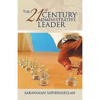 The 21st Century Administrative Leader by Sathiyaseelan & Saravanan