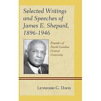Selected Writings and Speeches of James E. Shepard 18961946 Founder of North Carolina Central University by Shepard & James E.