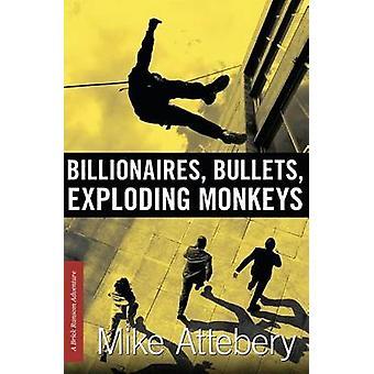 Billionaires Bullets Exploding Monkeys by Attebery & Mike