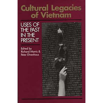 Cultural Legacies of Vietnam Uses of the Past in the Present by Morris & Richard