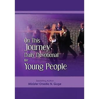 On This Journey Daily Devotional for Young People by Gage & Onedia N.