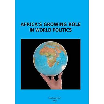 Africas Growing Role in World Politics by Deych & Tatiana
