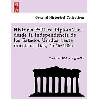 Historia Politica Diplomatica desde la Independencia de los Estados Unidos hasta nuestros dias 17761895. by Becker y gonzalez & Jeronimo