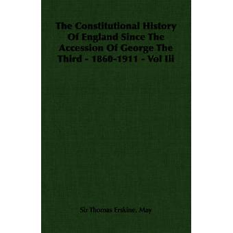 The Constitutional History of England Since the Accession of George the Third  18601911  Vol III by May & Thomas Erskine
