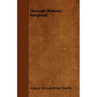 Through Romany Songland by Smith & Laura Alexandrine