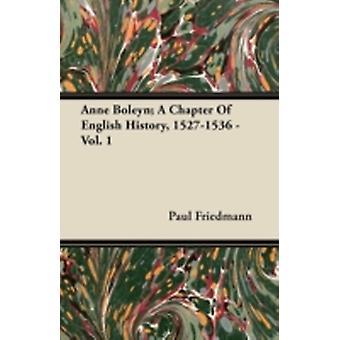 Anne Boleyn A Chapter of English History 15271536  Vol. 1 by Friedmann & Paul