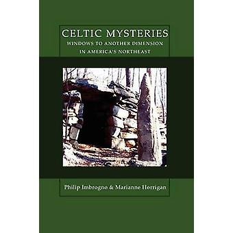 Celtic Mysteries Windows to Another Dimension in Americas Northeast by Imbrogno & Philip
