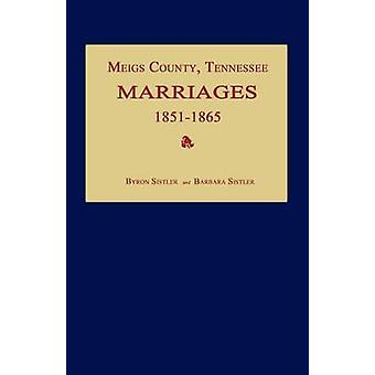 Meigs County Tennessee Marriages 18511865 by Sistler & Byron