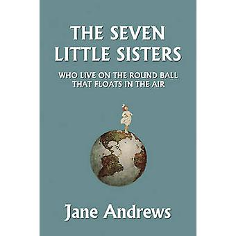 The Seven Little Sisters Who Live on the Round Ball That Floats in the Air Illustrated Edition Yesterdays Classics by Andrews & Jane