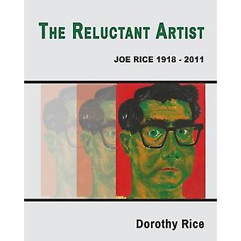 The Reluctant Artist Joe Rice 19182011 by Rice & Dorothy
