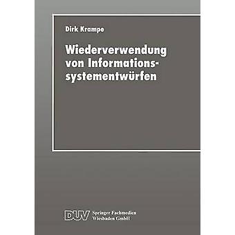 Wiederverwendung von Informationssystementwrfen  Ein fallbasiertes werkzeuggesttztes Ablaufmodell by Krampe & Dirk