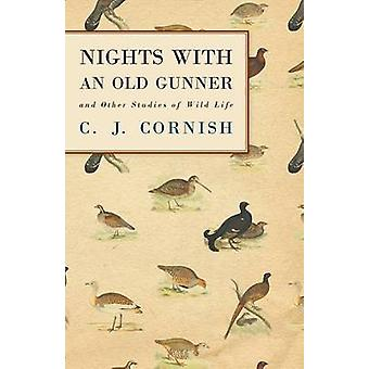 Nights With an Old Gunner and Other Studies of Wild Life by Cornish & C. J.