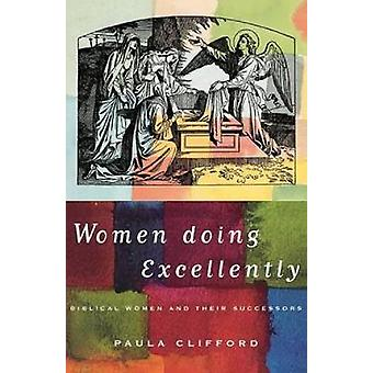 Women Doing Excellently Biblical Women and Their Successors by Clifford & Paula