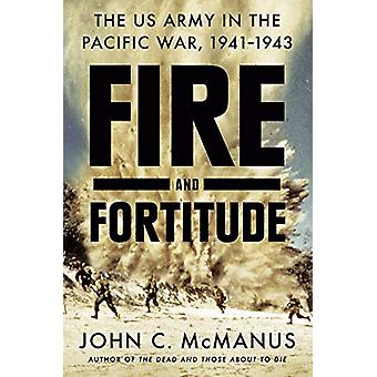 Fire And Fortitude - The US Army in the Pacific War - 1941-1943 by Joh