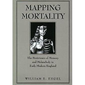 Mapping Mortality - The Persistence of Memory and Melancholy in Early