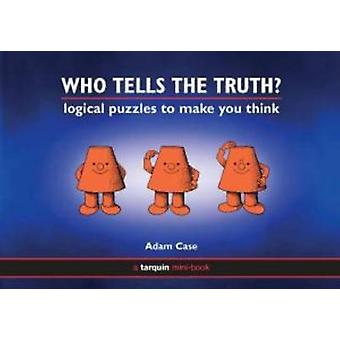 Who Tells the Truth? - Collection of Logical Puzzles to Make You Think