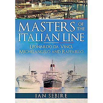 Masters of the Italian Line - Leonardo da Vinci - Michelangelo and Raf