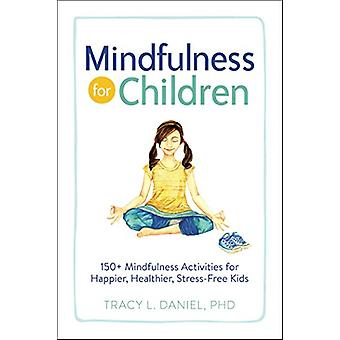 Mindfulness for Children - 150+ Mindfulness Activities for Happier - H