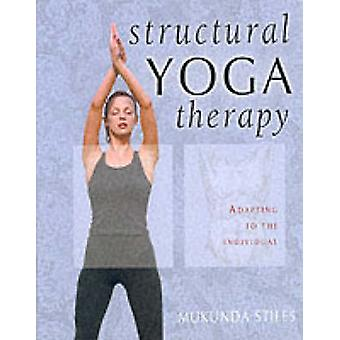 Structural Yoga Therapy - Adapting to the Individual by Mukunda Stiles