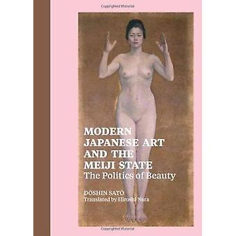 Modern Japanese Art and the Meiji State - The Politics of Beauty by Sa