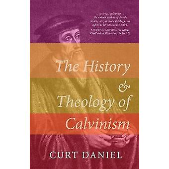 The History and Theology of Calvinism by Curt Daniel - 9781783972821