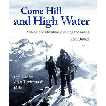 Come Hill and High Water - A Lifetime of Adventure - Climbing and Sail