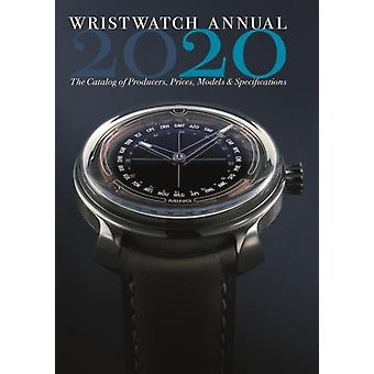 Wristwatch Annual 2020 The Catalog of Producers Prices Mo by Peter Braun
