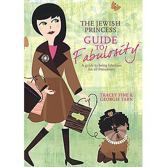 The Jewish Princess Guide to Fabulosity - A Guide to Being Fabulous fo