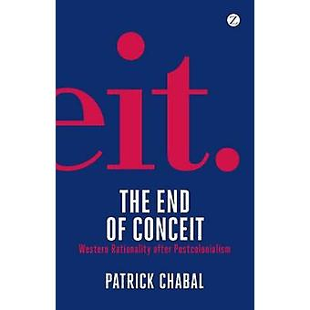 The End of Conceit - Western Rationality After Postcolonialism by Patr